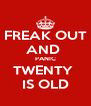 FREAK OUT AND  PANIC TWENTY  IS OLD - Personalised Poster A4 size
