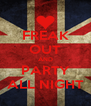FREAK OUT AND PARTY ALL NIGHT - Personalised Poster A4 size