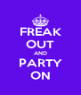 FREAK OUT AND PARTY ON - Personalised Poster A4 size