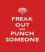 FREAK OUT AND PUNCH SOMEONE - Personalised Poster A4 size