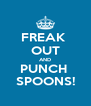 FREAK  OUT AND PUNCH  SPOONS! - Personalised Poster A4 size