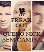 FREAK  OUT AND QUERO NICK SEM CAMISA - Personalised Poster A4 size