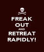 FREAK OUT AND RETREAT RAPIDLY! - Personalised Poster A4 size