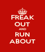FREAK OUT AND RUN ABOUT - Personalised Poster A4 size