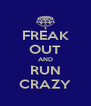 FREAK OUT AND RUN CRAZY - Personalised Poster A4 size