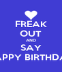 FREAK OUT AND SAY HAPPY BIRTHDAY - Personalised Poster A4 size