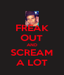 FREAK OUT AND SCREAM A LOT - Personalised Poster A4 size