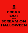 FREAK OUT AND SCREAM ON HALLOWEEN - Personalised Poster A4 size
