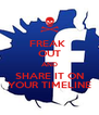 FREAK  OUT AND SHARE IT ON YOUR TIMELINE - Personalised Poster A4 size