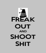 FREAK OUT AND SHOOT SHIT - Personalised Poster A4 size