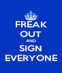 FREAK OUT AND SIGN EVERYONE - Personalised Poster A4 size
