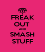 FREAK OUT  AND SMASH STUFF - Personalised Poster A4 size