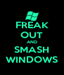FREAK OUT AND SMASH WINDOWS - Personalised Poster A4 size