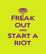 FREAK OUT AND START A RIOT - Personalised Poster A4 size