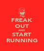 FREAK OUT AND START RUNNING - Personalised Poster A4 size