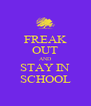 FREAK OUT AND STAY IN SCHOOL - Personalised Poster A4 size