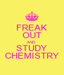 FREAK OUT AND STUDY CHEMISTRY - Personalised Poster A4 size
