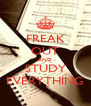 FREAK OUT AND STUDY EVERYTHING - Personalised Poster A4 size