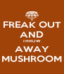 FREAK OUT AND THROW AWAY MUSHROOM - Personalised Poster A4 size