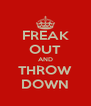 FREAK OUT AND THROW DOWN - Personalised Poster A4 size