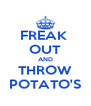 FREAK  OUT AND THROW POTATO'S - Personalised Poster A4 size