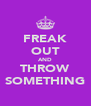 FREAK OUT AND THROW SOMETHING - Personalised Poster A4 size