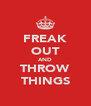 FREAK OUT AND THROW THINGS - Personalised Poster A4 size