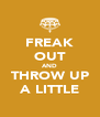 FREAK OUT AND THROW UP A LITTLE - Personalised Poster A4 size