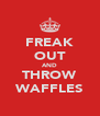 FREAK OUT AND THROW WAFFLES - Personalised Poster A4 size