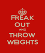 FREAK OUT AND THROW WEIGHTS - Personalised Poster A4 size