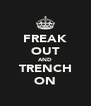 FREAK OUT AND TRENCH ON - Personalised Poster A4 size