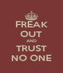 FREAK OUT AND TRUST NO ONE - Personalised Poster A4 size