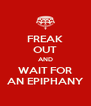 FREAK OUT AND WAIT FOR AN EPIPHANY - Personalised Poster A4 size