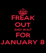 FREAK OUT AND WAIT FOR JANUARY 8 - Personalised Poster A4 size