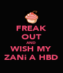 FREAK OUT AND WISH MY ZANi A HBD - Personalised Poster A4 size