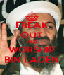 FREAK OUT AND WORSHIP BIN LADEN - Personalised Poster A4 size