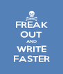 FREAK OUT AND WRITE FASTER - Personalised Poster A4 size