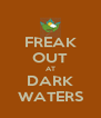 FREAK OUT AT DARK WATERS - Personalised Poster A4 size