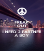 FREAK OUT BCOZ I NEED 2 PARTNER A BOY - Personalised Poster A4 size