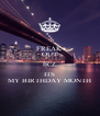FREAK OUT BCZ ITS MY BIRTHDAY MONTH - Personalised Poster A4 size