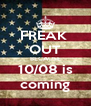 FREAK  OUT BECAUSE 10/08 is coming - Personalised Poster A4 size
