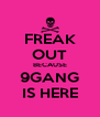 FREAK OUT BECAUSE 9GANG IS HERE - Personalised Poster A4 size