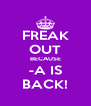 FREAK OUT BECAUSE -A IS BACK! - Personalised Poster A4 size