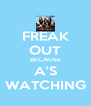 FREAK OUT BECAUSE A'S WATCHING - Personalised Poster A4 size