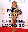 FREAK OUT BECAUSE CHRISTINE  LOOKS 20' - Personalised Poster A4 size