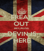 FREAK OUT  BECAUSE  DEVIN IS HERE - Personalised Poster A4 size