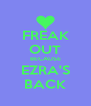 FREAK OUT BECAUSE EZRA'S BACK - Personalised Poster A4 size