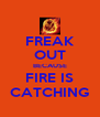 FREAK OUT BECAUSE FIRE IS CATCHING - Personalised Poster A4 size