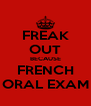 FREAK OUT BECAUSE FRENCH ORAL EXAM - Personalised Poster A4 size