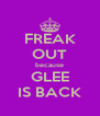 FREAK OUT because GLEE IS BACK - Personalised Poster A4 size